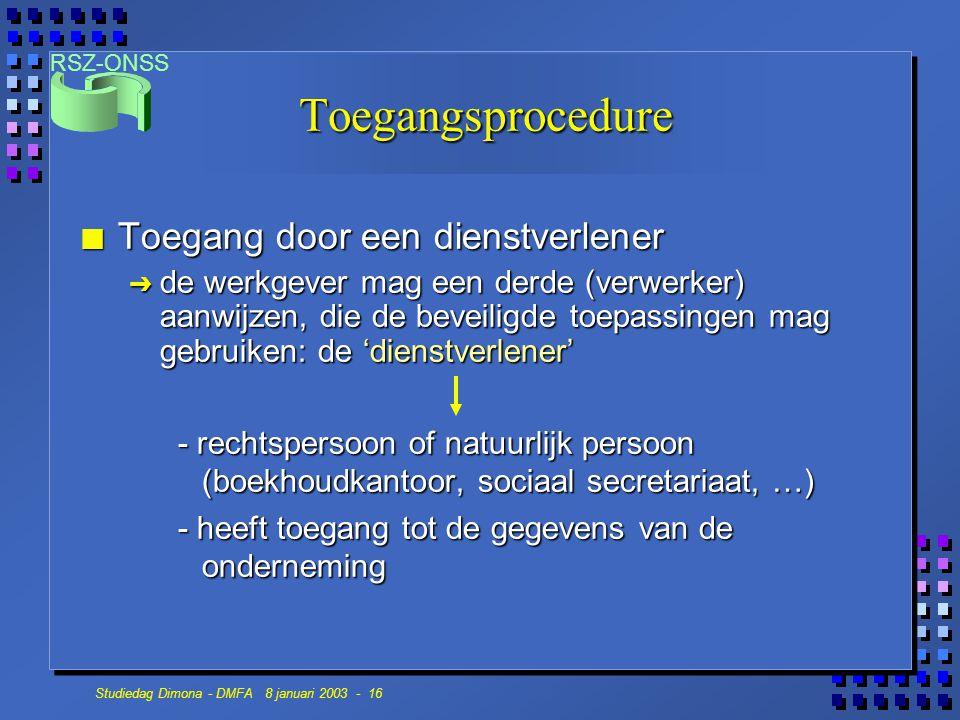RSZ-ONSS Studiedag Dimona - DMFA 8 januari 2003 - 16 Toegangsprocedure n Toegang door een dienstverlener Ô de werkgever mag een derde (verwerker) aanw