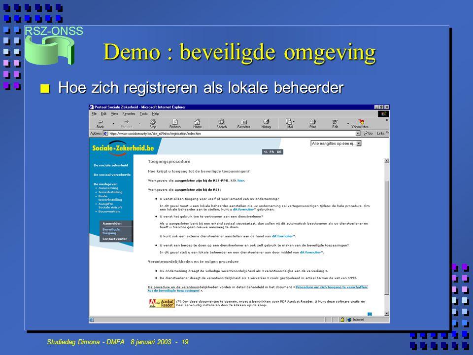 RSZ-ONSS Studiedag Dimona - DMFA 8 januari 2003 - 19 n Hoe zich registreren als lokale beheerder Demo : beveiligde omgeving