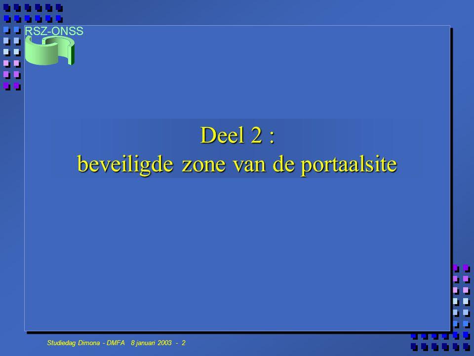 RSZ-ONSS Studiedag Dimona - DMFA 8 januari 2003 - 3 Toepassingen Twee soorten toepassingen 1.