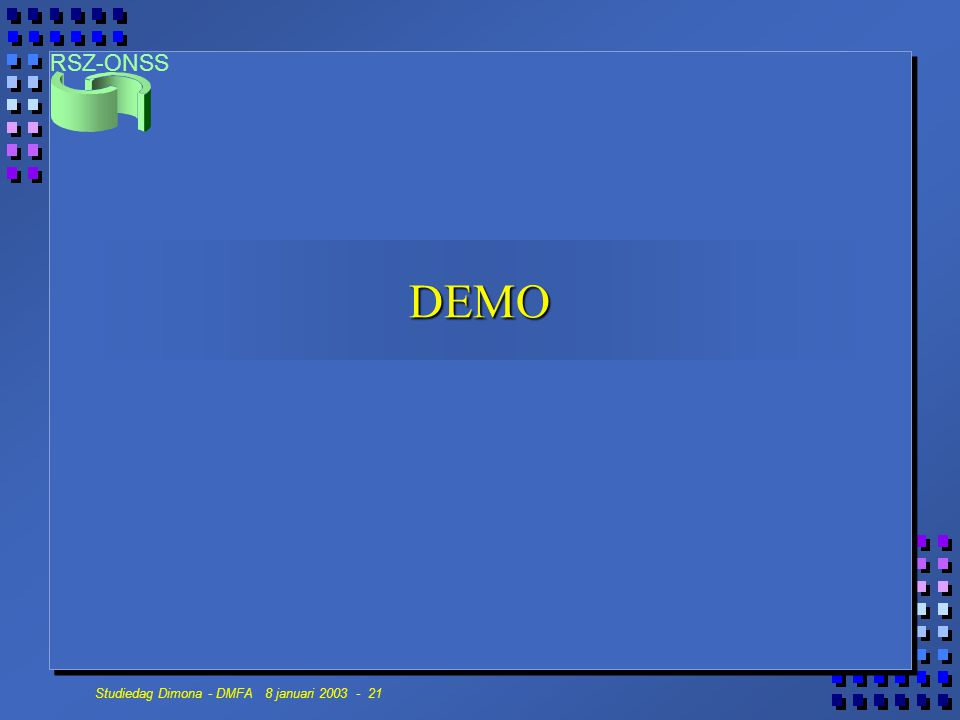 RSZ-ONSS Studiedag Dimona - DMFA 8 januari 2003 - 21 DEMO