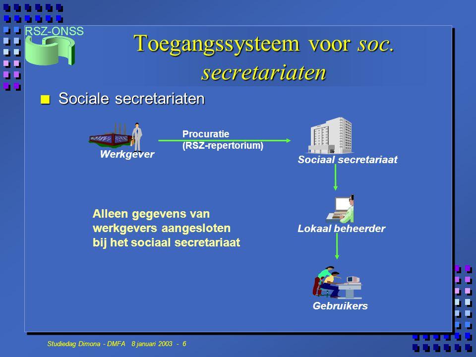 RSZ-ONSS Studiedag Dimona - DMFA 8 januari 2003 - 6 Toegangssysteem voor soc. secretariaten n Sociale secretariaten Werkgever Lokaal beheerder Gebruik