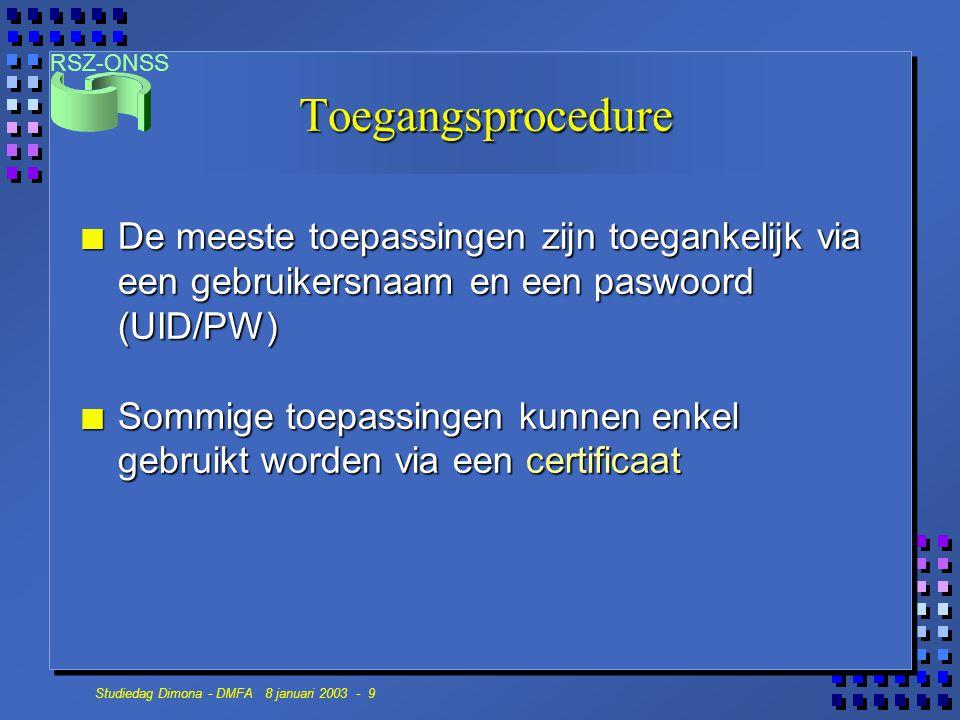 RSZ-ONSS Studiedag Dimona - DMFA 8 januari 2003 - 10 Toegangsprocedure Certificaten  afgeleverd door een certificatie-authoriteit (Globalsign, Belgacom, Isabel, …) 4 worden gebruikt om toegang te verkrijgen 4 worden gebruikt om een elektronische handtekening te plaatsen