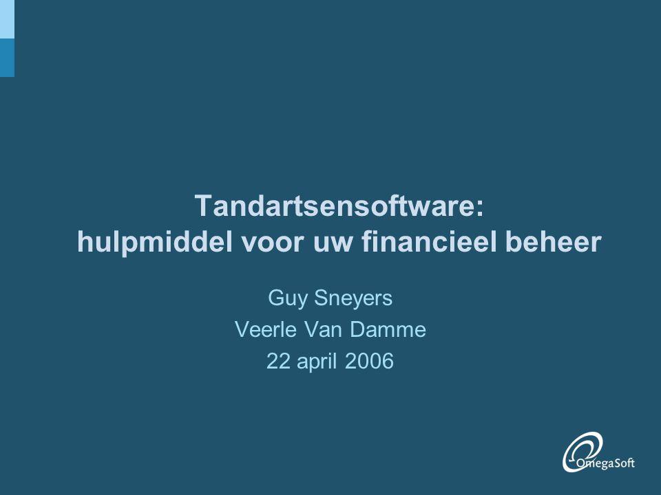 Tandartsensoftware: hulpmiddel voor uw financieel beheer Guy Sneyers Veerle Van Damme 22 april 2006