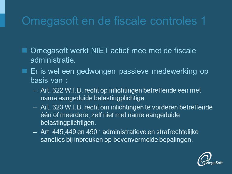 Omegasoft en de fiscale controles 1 Omegasoft werkt NIET actief mee met de fiscale administratie. Er is wel een gedwongen passieve medewerking op basi