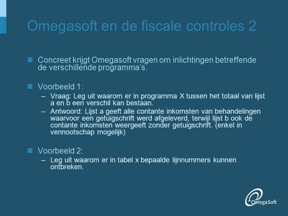 Omegasoft en de fiscale controles 2 Concreet krijgt Omegasoft vragen om inlichtingen betreffende de verschillende programma's. Voorbeeld 1: –Vraag: Le