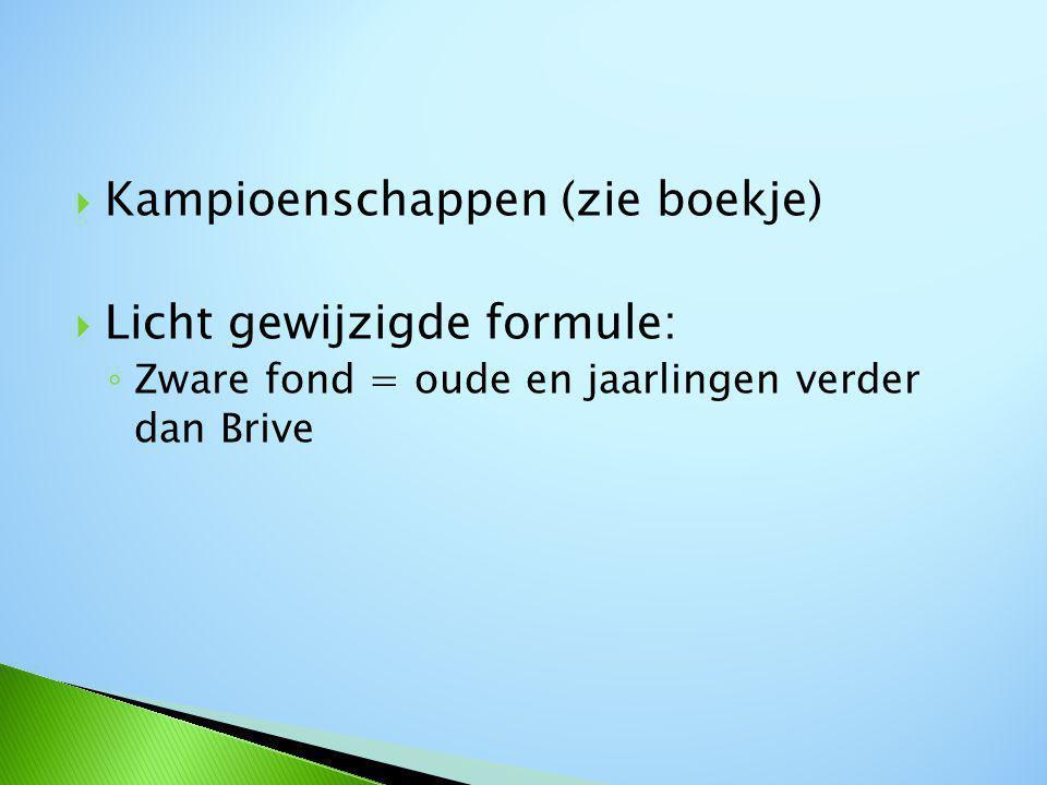 Kampioenschappen (zie boekje)  Licht gewijzigde formule: ◦ Zware fond = oude en jaarlingen verder dan Brive