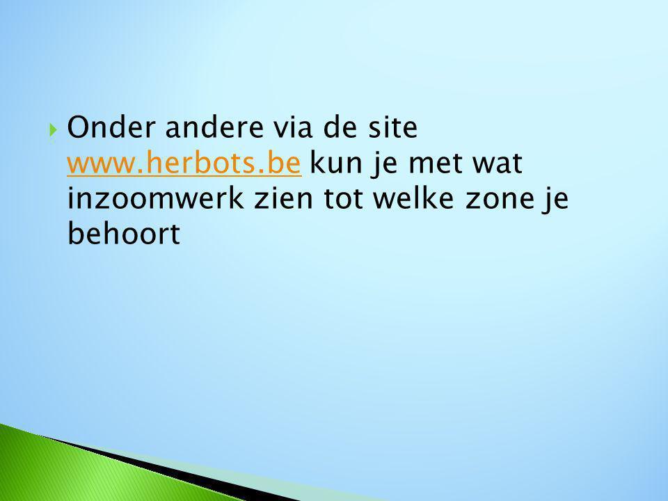  Onder andere via de site www.herbots.be kun je met wat inzoomwerk zien tot welke zone je behoort www.herbots.be