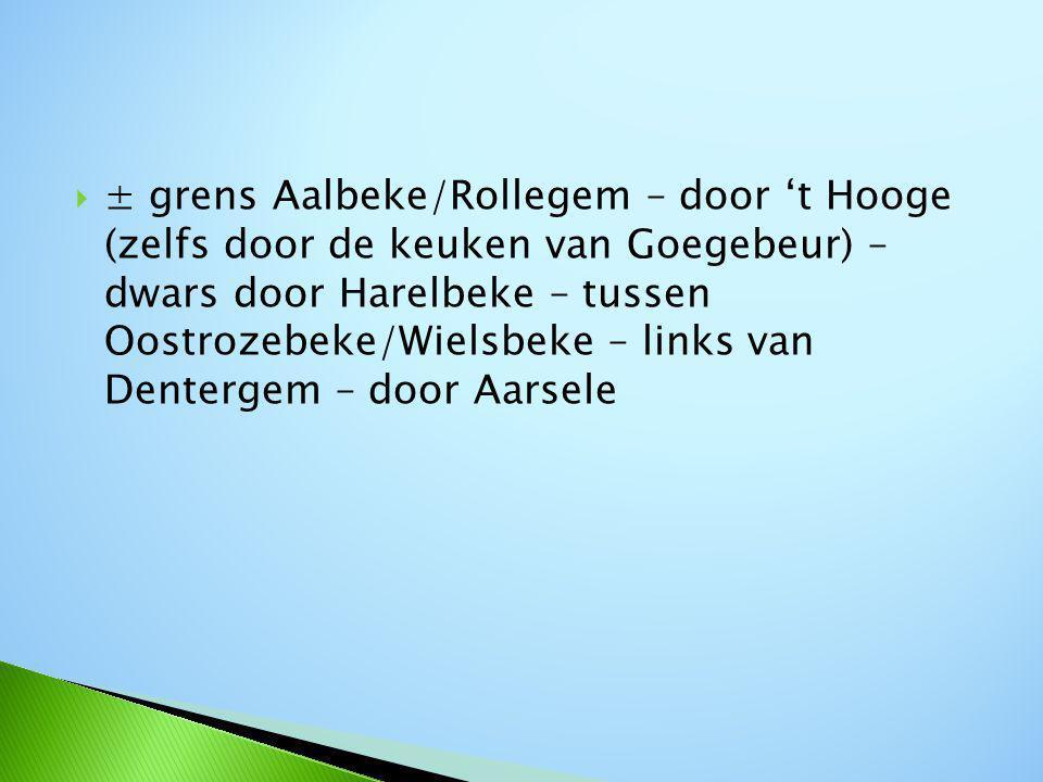  ± grens Aalbeke/Rollegem – door 't Hooge (zelfs door de keuken van Goegebeur) – dwars door Harelbeke – tussen Oostrozebeke/Wielsbeke – links van Dentergem – door Aarsele