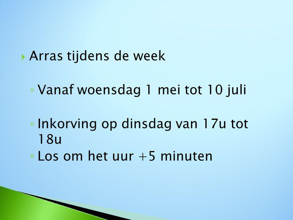  Arras tijdens de week ◦ Vanaf woensdag 1 mei tot 10 juli ◦ Inkorving op dinsdag van 17u tot 18u ◦ Los om het uur +5 minuten
