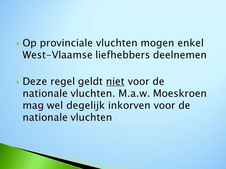  Op provinciale vluchten mogen enkel West-Vlaamse liefhebbers deelnemen  Deze regel geldt niet voor de nationale vluchten.