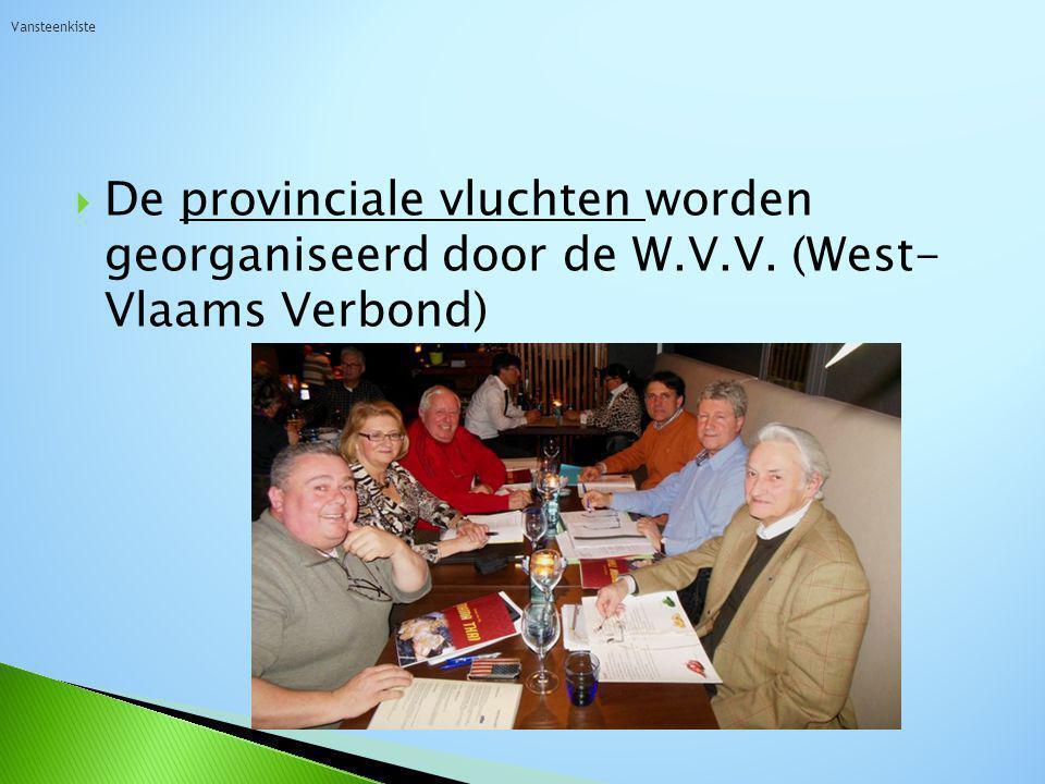  De provinciale vluchten worden georganiseerd door de W.V.V. (West- Vlaams Verbond) Vansteenkiste