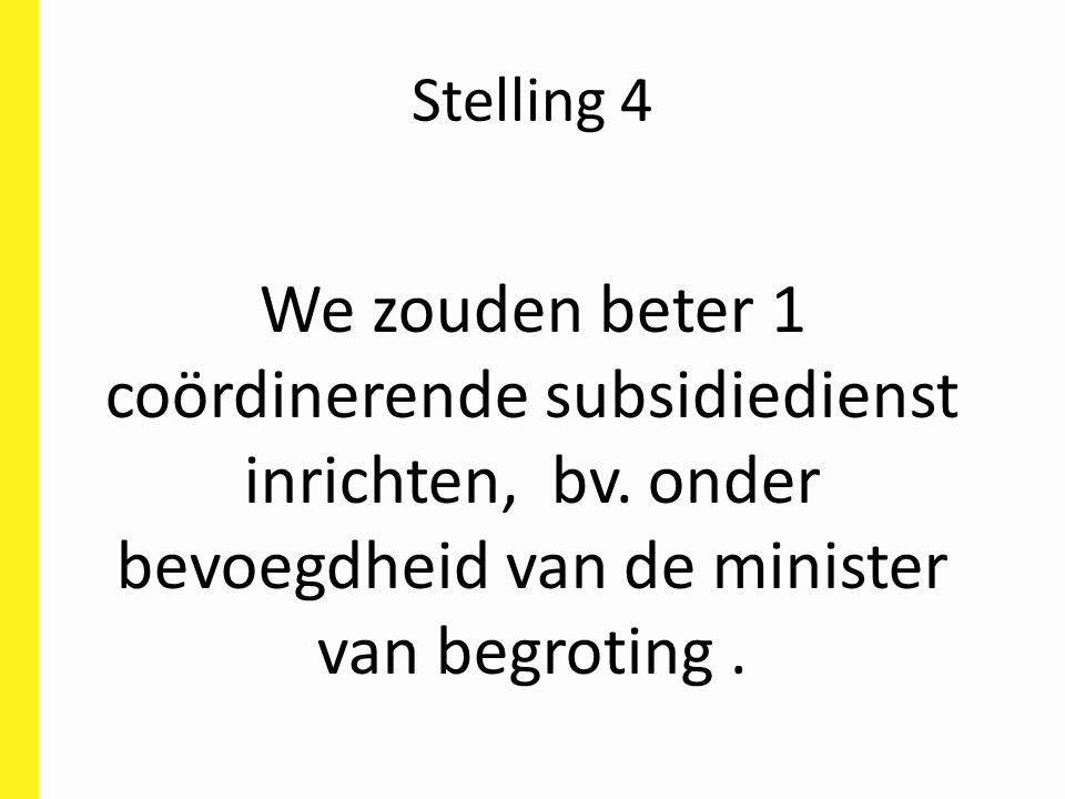 Stelling 4 We zouden beter 1 coördinerende subsidiedienst inrichten, bv.