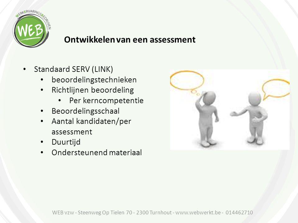 Ontwikkelen van een assessment Standaard SERV (LINK) beoordelingstechnieken Richtlijnen beoordeling Per kerncompetentie Beoordelingsschaal Aantal kand