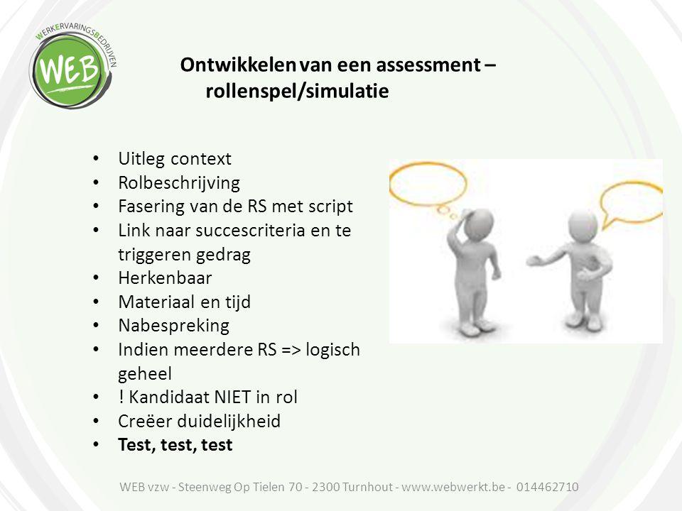 Ontwikkelen van een assessment – rollenspel/simulatie Uitleg context Rolbeschrijving Fasering van de RS met script Link naar succescriteria en te trig