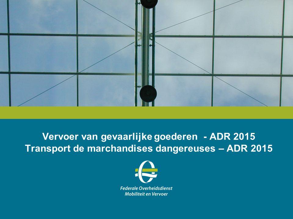 Vervoer van gevaarlijke goederen - ADR 2015 Transport de marchandises dangereuses – ADR 2015