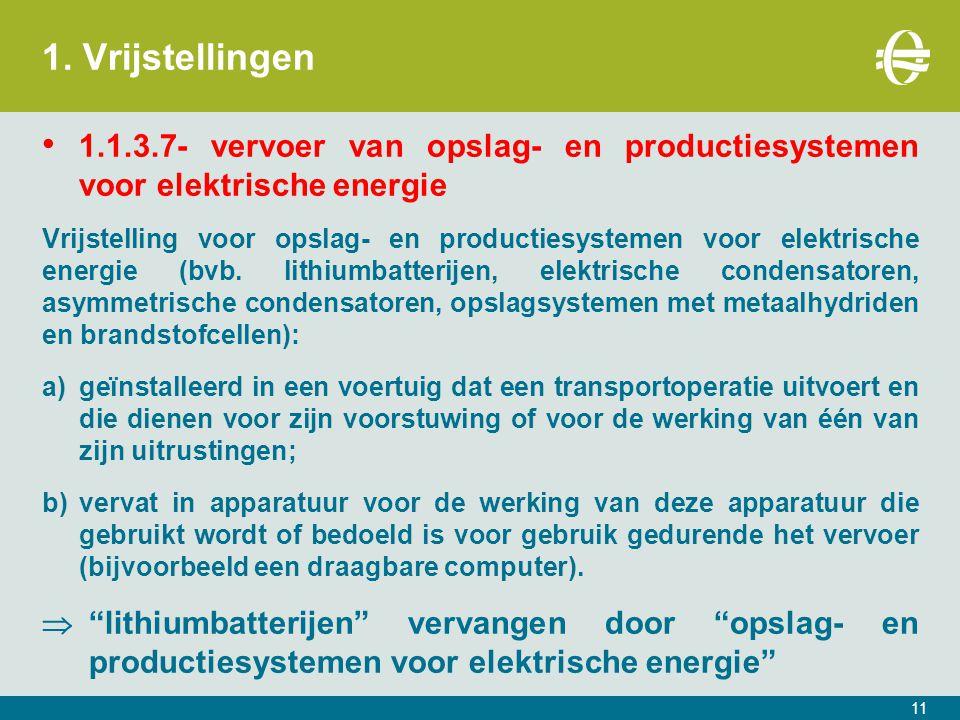 1. Vrijstellingen 1.1.3.7- vervoer van opslag- en productiesystemen voor elektrische energie Vrijstelling voor opslag- en productiesystemen voor elekt