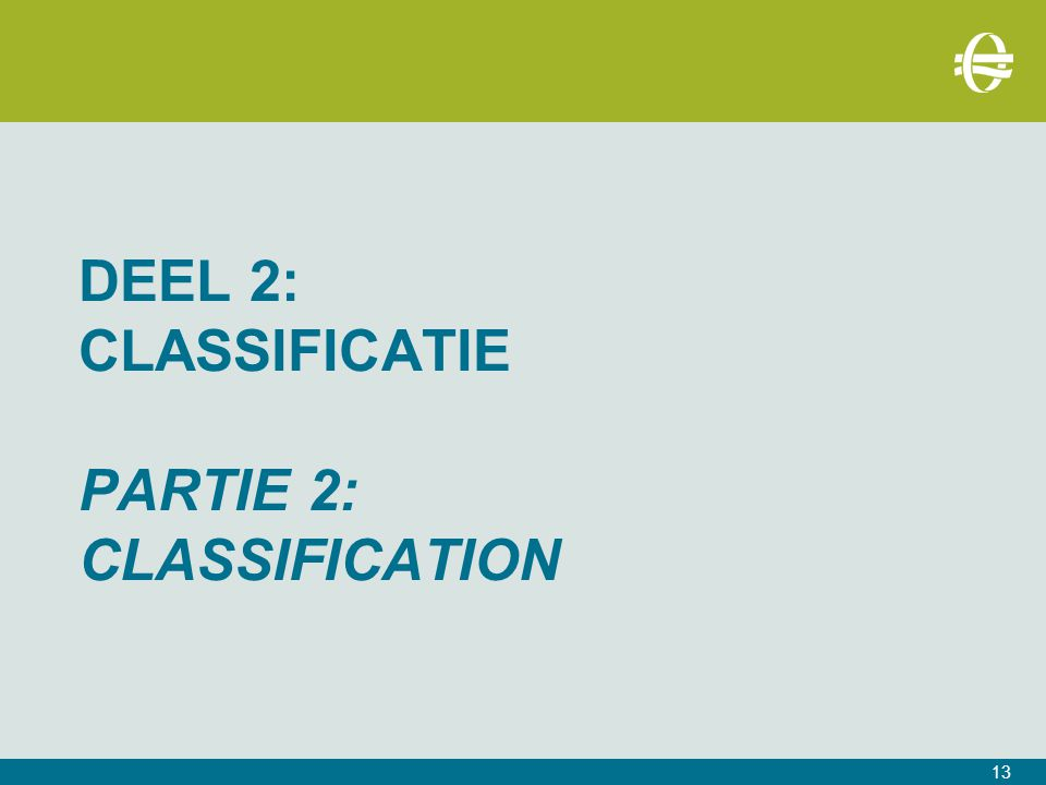 DEEL 2: CLASSIFICATIE PARTIE 2: CLASSIFICATION 13