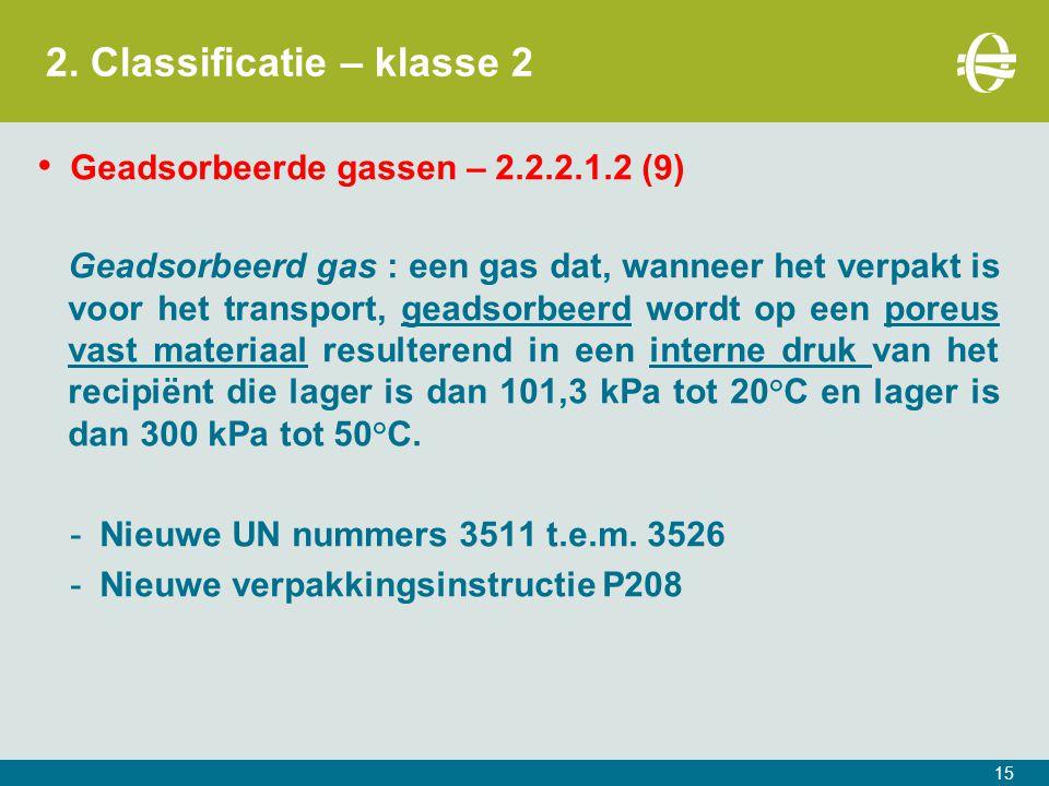 2. Classificatie – klasse 2 Geadsorbeerde gassen – 2.2.2.1.2 (9) Geadsorbeerd gas : een gas dat, wanneer het verpakt is voor het transport, geadsorbee