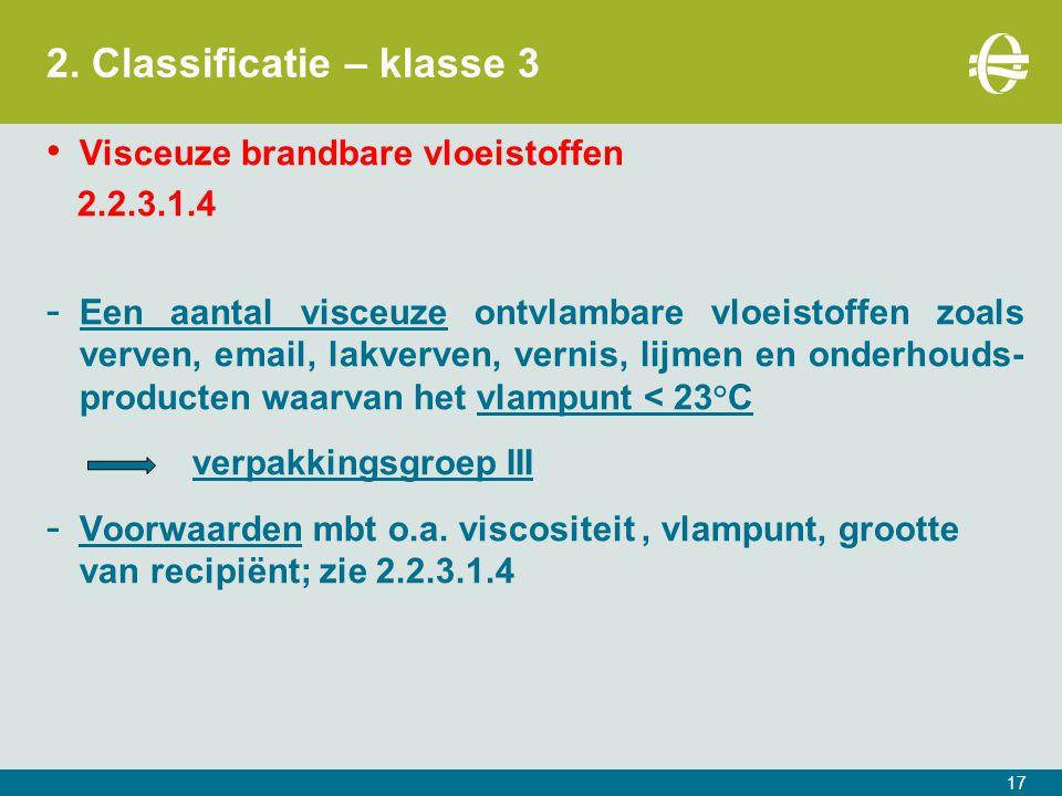 2. Classificatie – klasse 3 17 Visceuze brandbare vloeistoffen 2.2.3.1.4 - Een aantal visceuze ontvlambare vloeistoffen zoals verven, email, lakverven