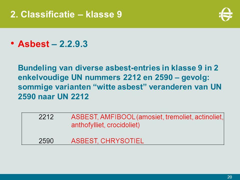 2. Classificatie – klasse 9 20 Asbest – 2.2.9.3 Bundeling van diverse asbest-entries in klasse 9 in 2 enkelvoudige UN nummers 2212 en 2590 – gevolg: s