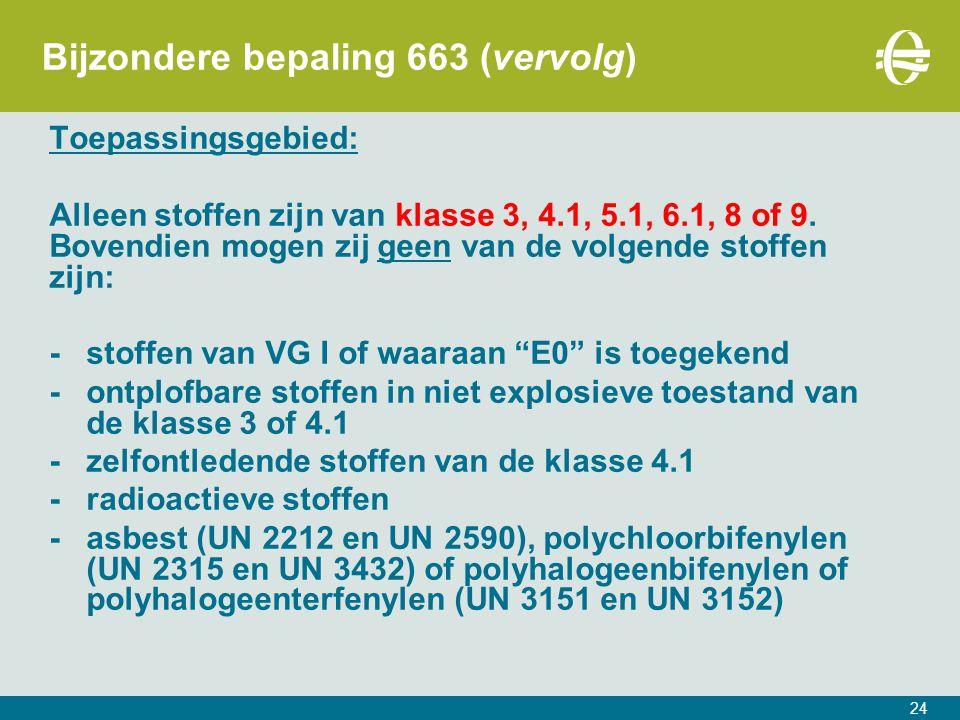 24 Bijzondere bepaling 663 (vervolg) Toepassingsgebied: Alleen stoffen zijn van klasse 3, 4.1, 5.1, 6.1, 8 of 9.