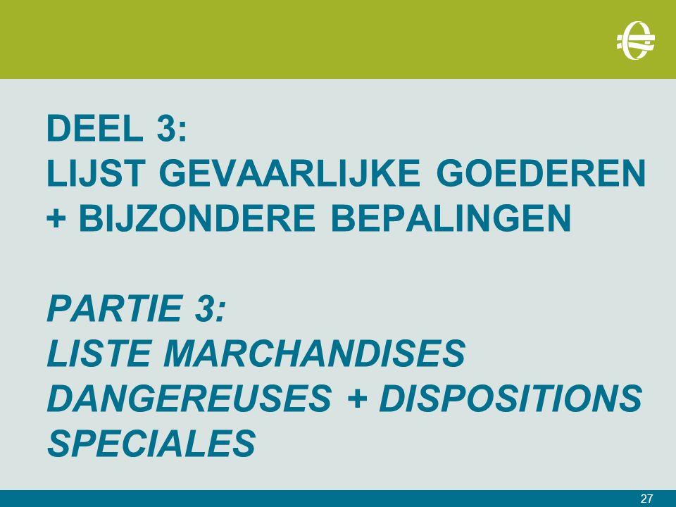 DEEL 3: LIJST GEVAARLIJKE GOEDEREN + BIJZONDERE BEPALINGEN PARTIE 3: LISTE MARCHANDISES DANGEREUSES + DISPOSITIONS SPECIALES 27