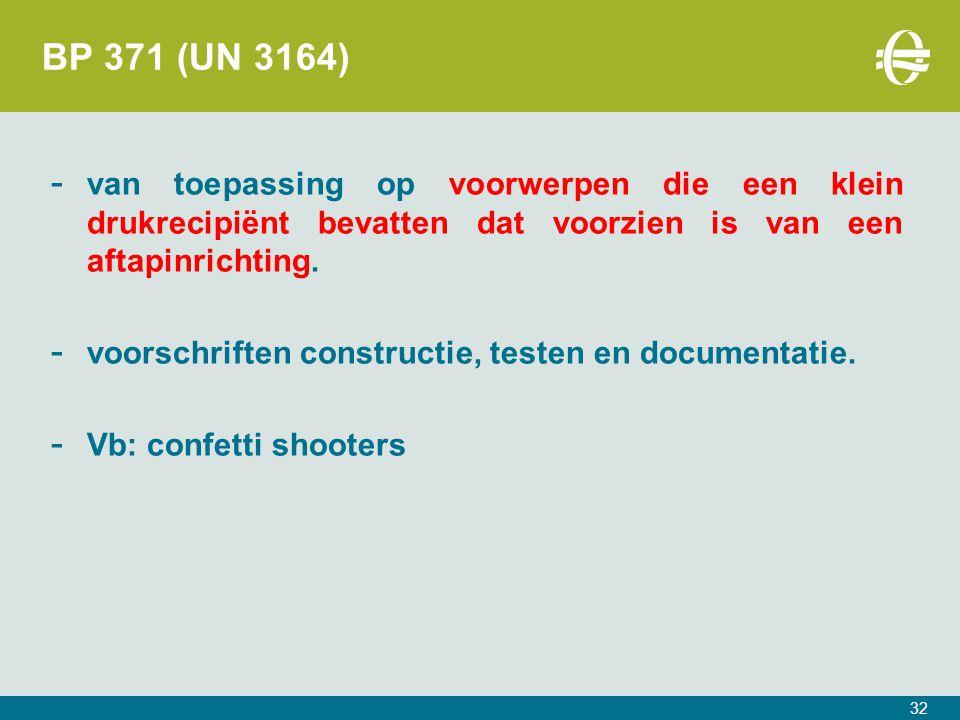 32 BP 371 (UN 3164) - van toepassing op voorwerpen die een klein drukrecipiënt bevatten dat voorzien is van een aftapinrichting.