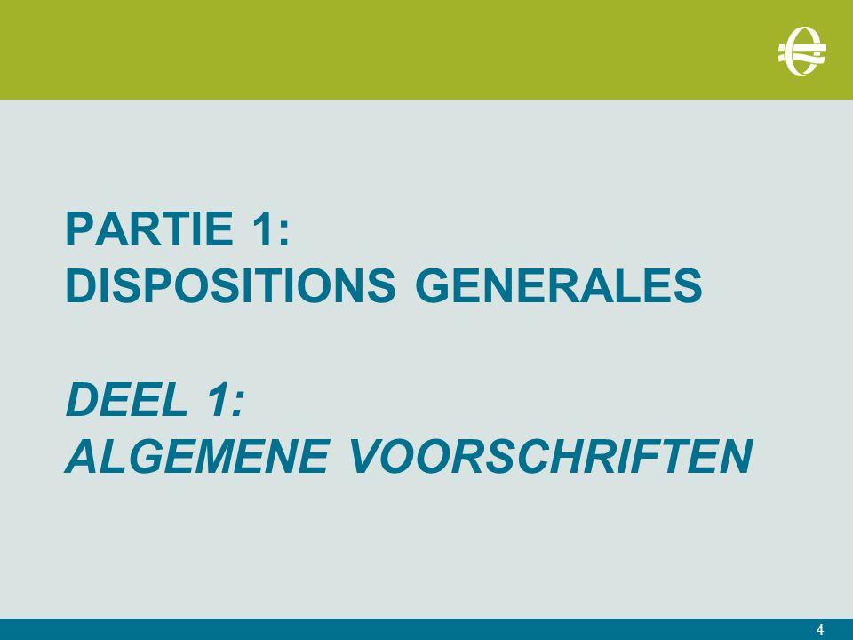 PARTIE 1: DISPOSITIONS GENERALES DEEL 1: ALGEMENE VOORSCHRIFTEN 4