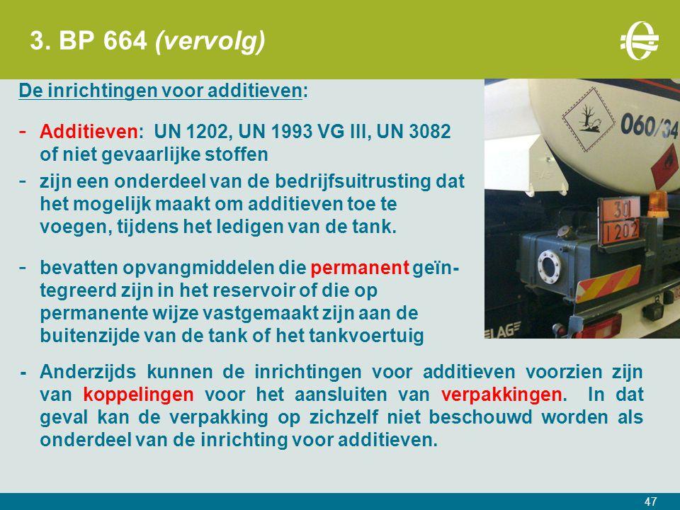 3. BP 664 (vervolg) De inrichtingen voor additieven: - Additieven: UN 1202, UN 1993 VG III, UN 3082 of niet gevaarlijke stoffen - zijn een onderdeel v