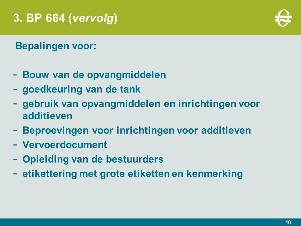 3. BP 664 (vervolg) Bepalingen voor: - Bouw van de opvangmiddelen - goedkeuring van de tank - gebruik van opvangmiddelen en inrichtingen voor additiev