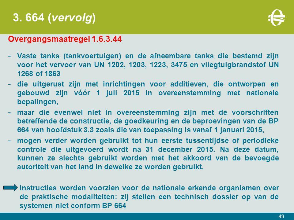 3. 664 (vervolg) Overgangsmaatregel 1.6.3.44 - Vaste tanks (tankvoertuigen) en de afneembare tanks die bestemd zijn voor het vervoer van UN 1202, 1203