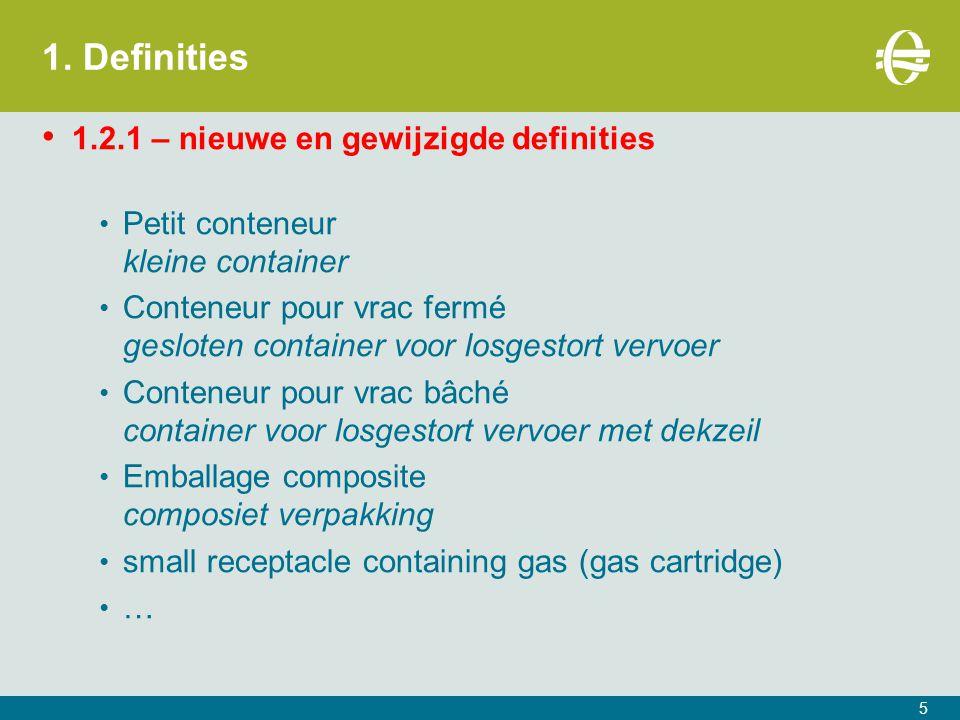 1. Definities 1.2.1 – nieuwe en gewijzigde definities Petit conteneur kleine container Conteneur pour vrac fermé gesloten container voor losgestort ve