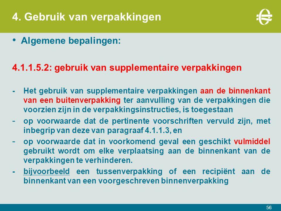 4. Gebruik van verpakkingen 56 Algemene bepalingen: 4.1.1.5.2: gebruik van supplementaire verpakkingen -Het gebruik van supplementaire verpakkingen aa