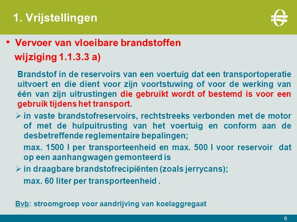 1. Vrijstellingen Vervoer van vloeibare brandstoffen wijziging 1.1.3.3 a) Brandstof in de reservoirs van een voertuig dat een transportoperatie uitvoe