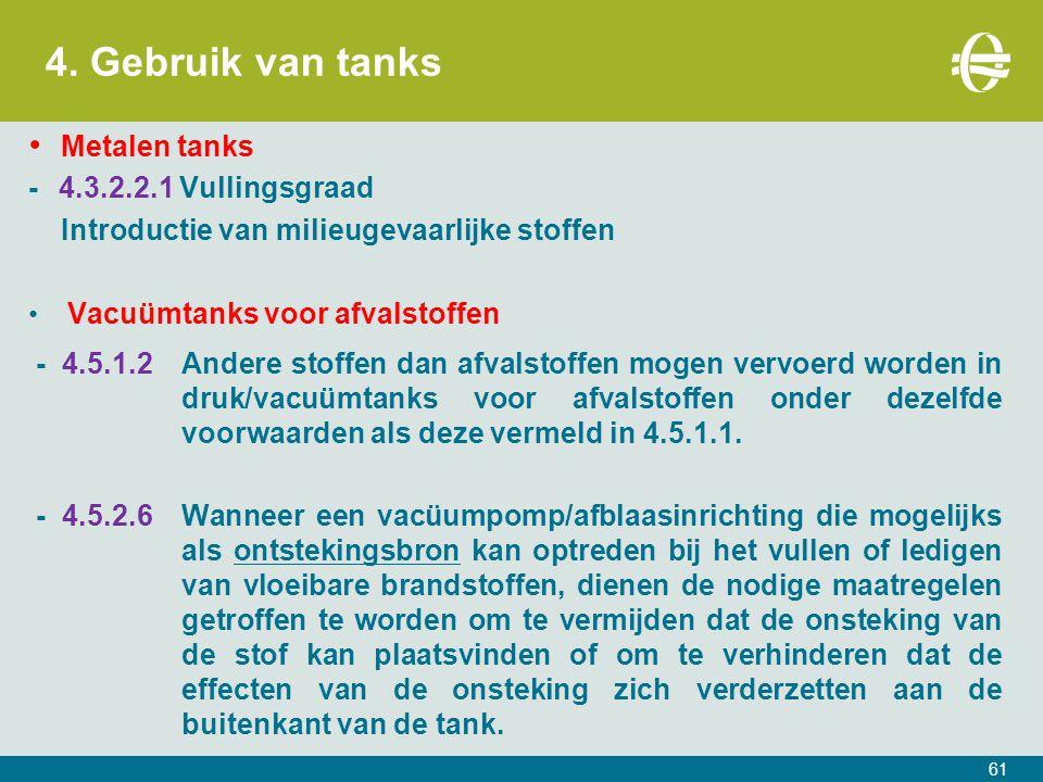 4. Gebruik van tanks 61 Metalen tanks -4.3.2.2.1 Vullingsgraad Introductie van milieugevaarlijke stoffen Vacuümtanks voor afvalstoffen - 4.5.1.2 Ander