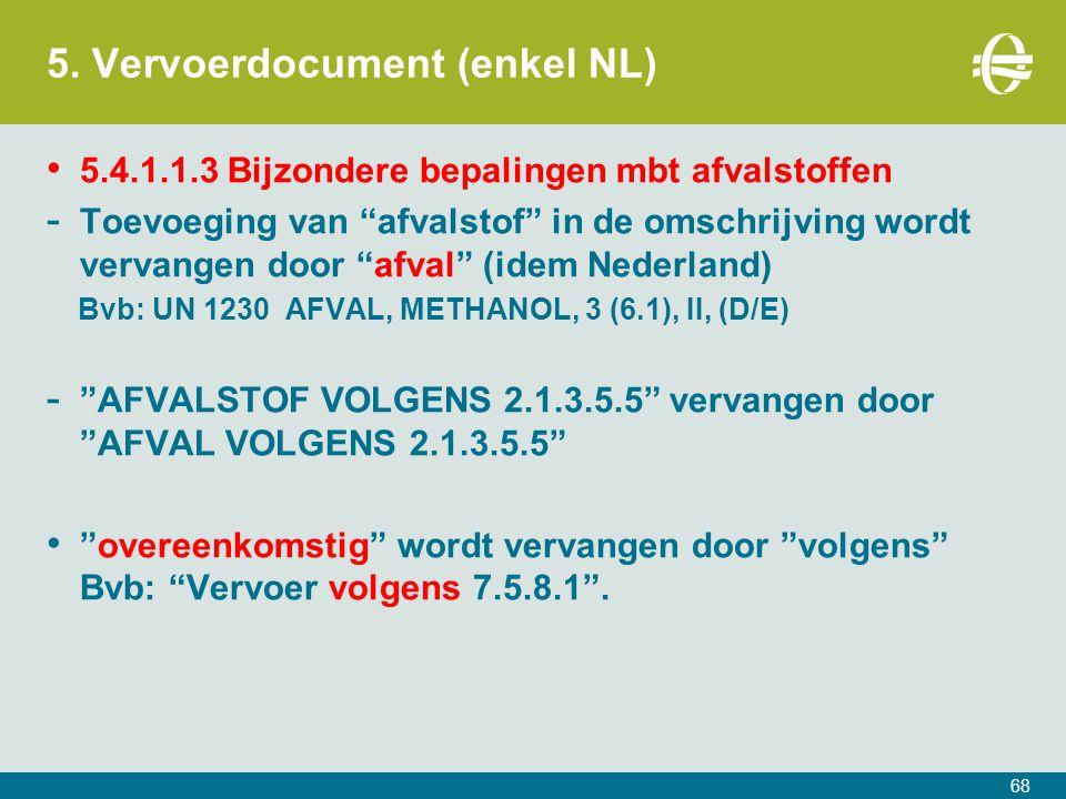 """5. Vervoerdocument (enkel NL) 68 5.4.1.1.3 Bijzondere bepalingen mbt afvalstoffen - Toevoeging van """"afvalstof"""" in de omschrijving wordt vervangen door"""