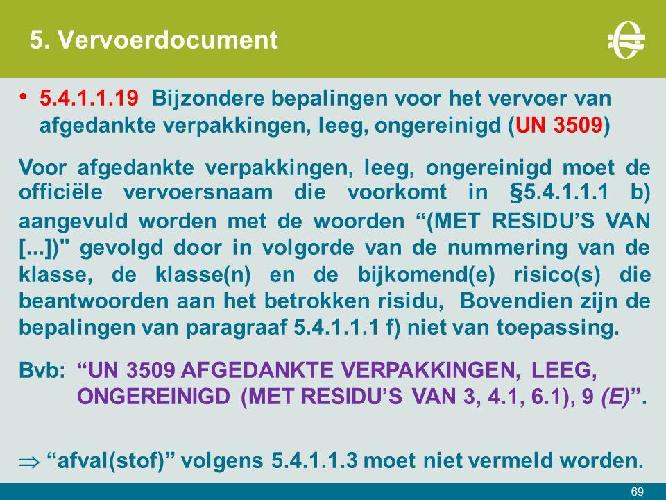 5. Vervoerdocument 69 5.4.1.1.19Bijzondere bepalingen voor het vervoer van afgedankte verpakkingen, leeg, ongereinigd (UN 3509) Voor afgedankte verpak