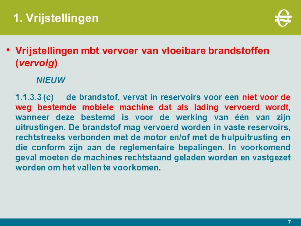1. Vrijstellingen Vrijstellingen mbt vervoer van vloeibare brandstoffen (vervolg) NIEUW 1.1.3.3 (c)de brandstof, vervat in reservoirs voor een niet vo