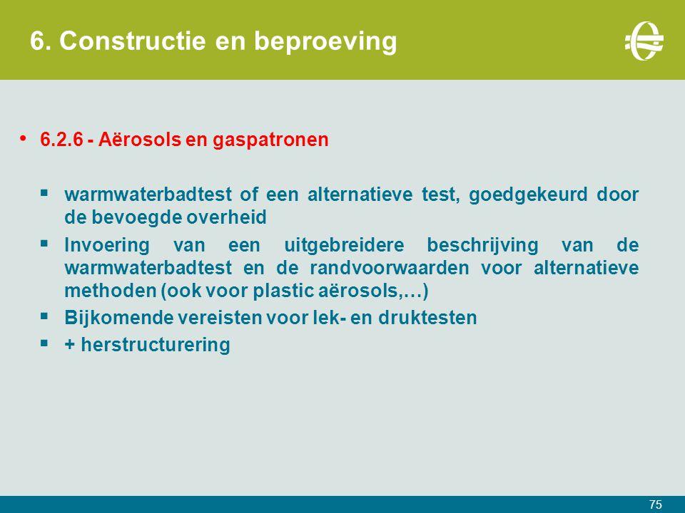 6. Constructie en beproeving 75 6.2.6 - Aërosols en gaspatronen  warmwaterbadtest of een alternatieve test, goedgekeurd door de bevoegde overheid  I