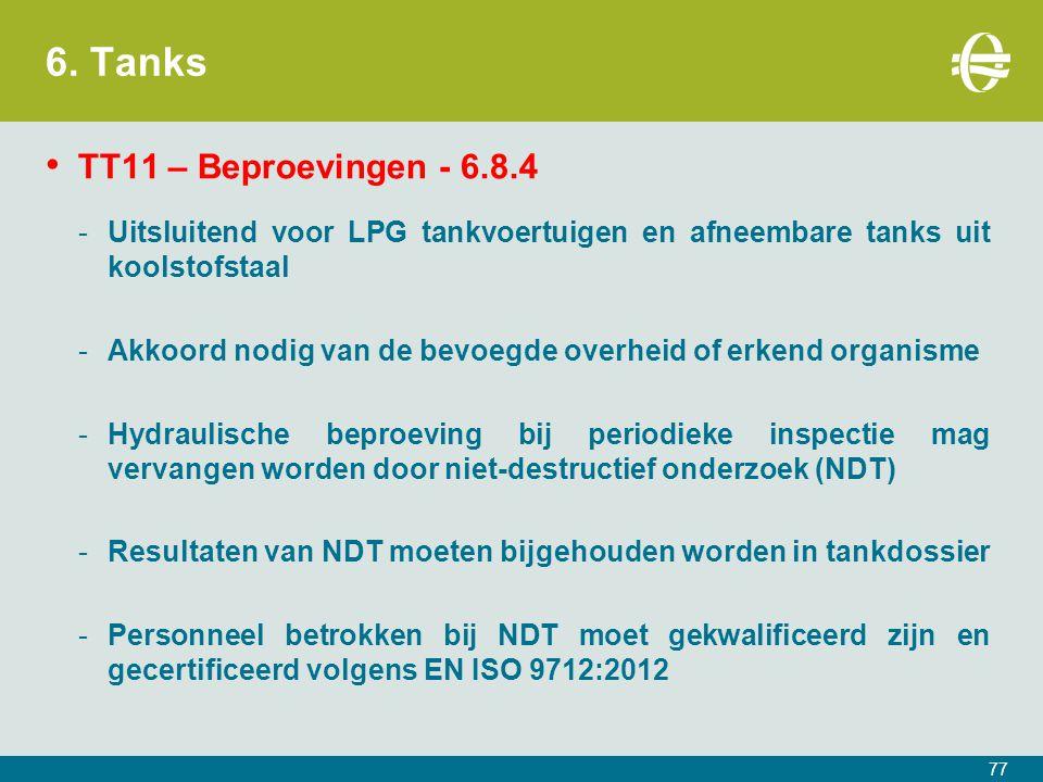 6. Tanks TT11 – Beproevingen - 6.8.4 -Uitsluitend voor LPG tankvoertuigen en afneembare tanks uit koolstofstaal -Akkoord nodig van de bevoegde overhei