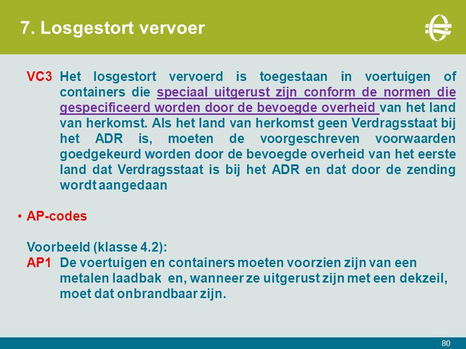 7. Losgestort vervoer 80 VC3Het losgestort vervoerd is toegestaan in voertuigen of containers die speciaal uitgerust zijn conform de normen die gespec