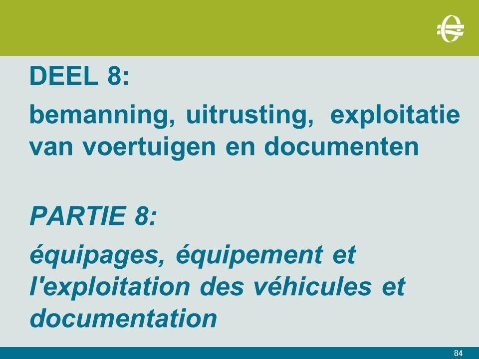 84 DEEL 8: bemanning, uitrusting, exploitatie van voertuigen en documenten PARTIE 8: équipages, équipement et l exploitation des véhicules et documentation