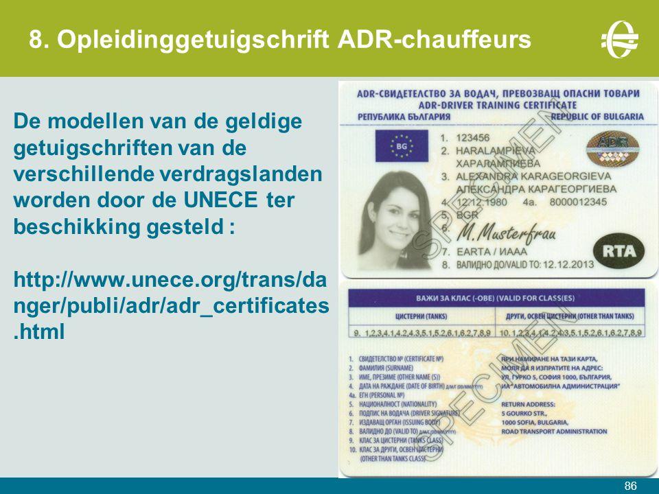 8. Opleidinggetuigschrift ADR-chauffeurs De modellen van de geldige getuigschriften van de verschillende verdragslanden worden door de UNECE ter besch