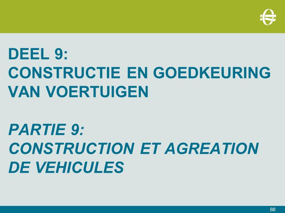 DEEL 9: CONSTRUCTIE EN GOEDKEURING VAN VOERTUIGEN PARTIE 9: CONSTRUCTION ET AGREATION DE VEHICULES 88