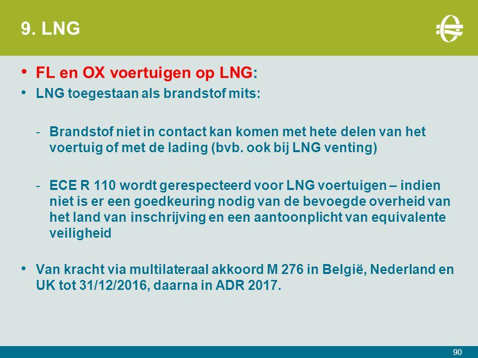9. LNG FL en OX voertuigen op LNG: LNG toegestaan als brandstof mits: -Brandstof niet in contact kan komen met hete delen van het voertuig of met de l