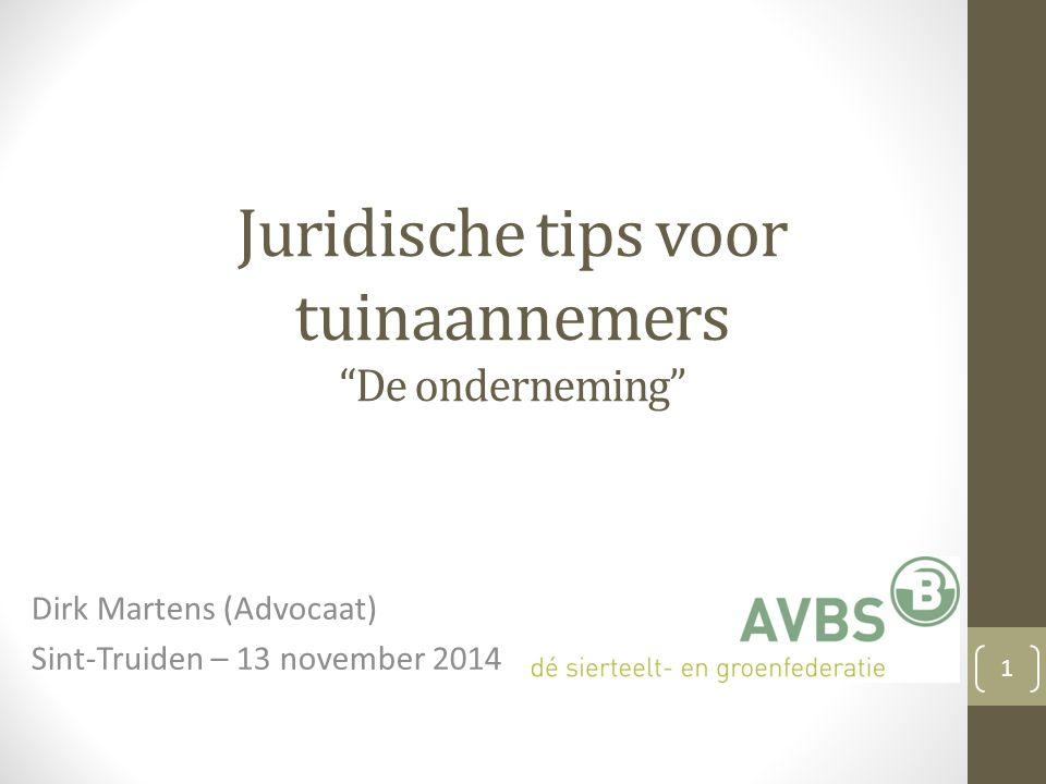 Juridische tips voor tuinaannemers De onderneming Dirk Martens (Advocaat) Sint-Truiden – 13 november 2014 1