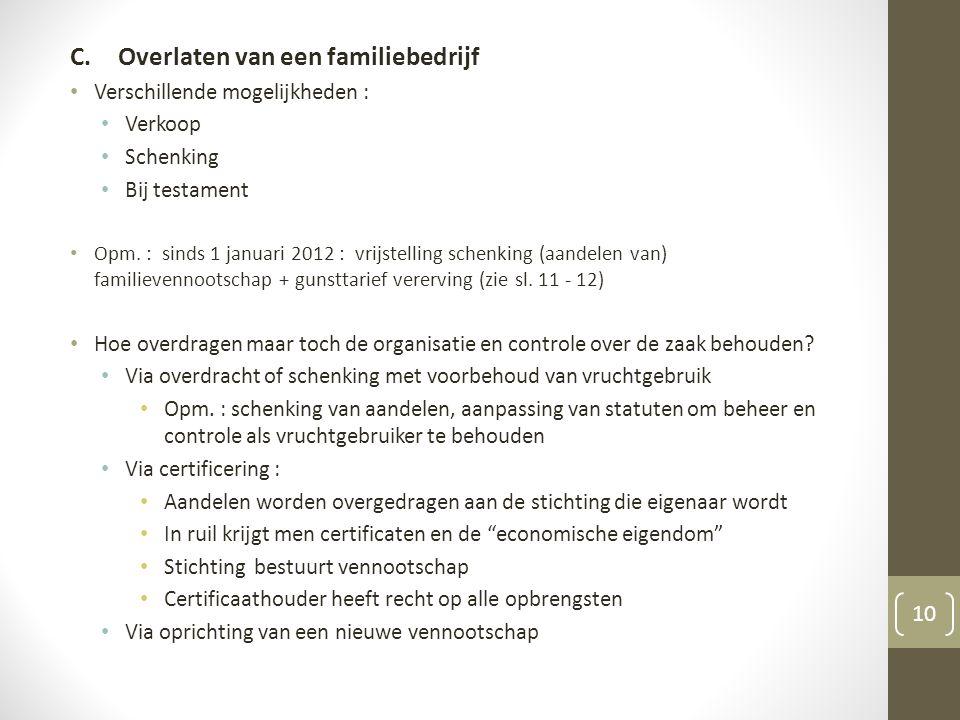 C.Overlaten van een familiebedrijf Verschillende mogelijkheden : Verkoop Schenking Bij testament Opm.