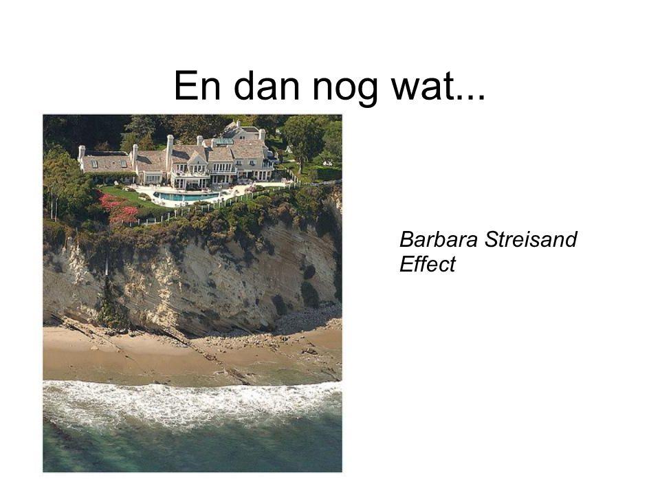 En dan nog wat... Barbara Streisand Effect