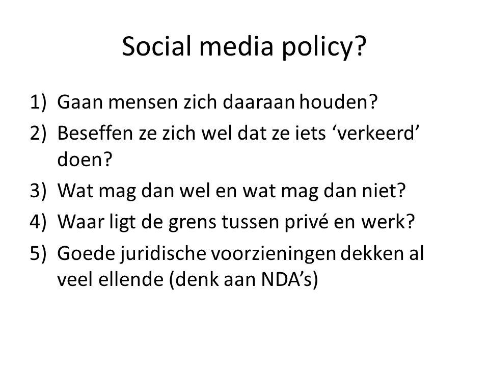 Social media policy. 1)Gaan mensen zich daaraan houden.