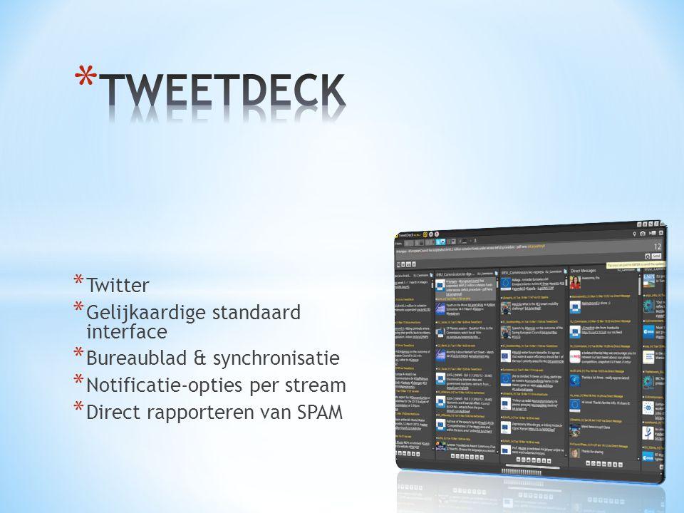 * Twitter * Gelijkaardige standaard interface * Bureaublad & synchronisatie * Notificatie-opties per stream * Direct rapporteren van SPAM